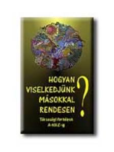 xx - HOGYAN VISELKEDJ�NK M�SOKKAL RENDESEN?