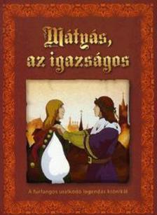 K�szegi �bel - M�ty�s,az igazs�gos - A furfangos uralkod� legend�s kr�nik�i