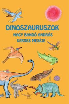 NAGY BANDÓ ANDRÁS - Dinoszauruszok