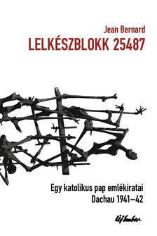 Jean Bernard - Lelk�szblokk 25487 - Egy katolikus pap eml�kiratai - Dachau 1941-1942