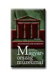 Balassa M. Iván - MAGYARORSZÁG MÚZEUMAI - MÚZEUMLÁTOGATÓK KÉZIKÖNYVE