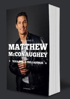 Neil Daniels - Matthew McConaughey - Texasb�l a csillagokig