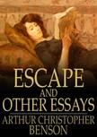 Benson Arthur Christopher - Escape and Other Essays [eKönyv: epub,  mobi]