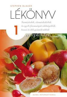 Stephen Blauer - Lékönyv 1. - Turmixitalok, vitaminkoktélok és egyéb finomságok zöldségekből, hazai és déli gyümölcsökből receptekkel