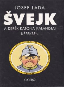 LADA,  JOSEF - SVEJK - A DER�K KATONA KALANDJAI K�PEKBEN