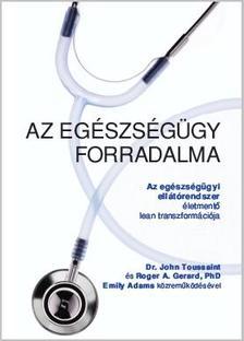 John Toussaint, MD; Roger A. Gerard, PhD; Emily Adams - Az eg�szs�g�gy forradalma