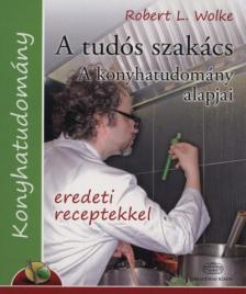 Robert L. Wolke - A tudós szakács