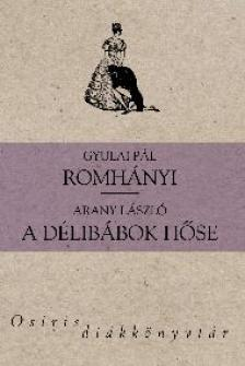 Gyulai P�l, Arany L�szl� - Romh�nyi - A d�lib�bok h�se