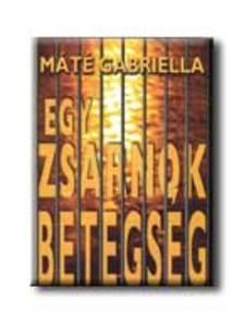 Máté Gabriella - Egy zsarnok betegség