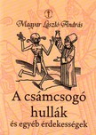 MAGYAR L�SZL� ANDR�S - A CS�MCSOG� HULL�K �S EGY�B �RDEKESS�GEK