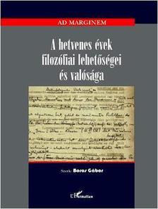 Boros G�bor (szerk.) - A hetvenes �vek filoz�fiai lehet�s�gei �s val�s�ga