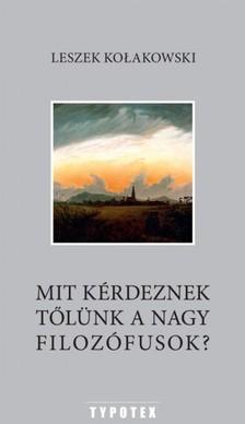 Leszek Kolakowski - Mit k�rdeznek t�l�nk a nagy filoz�fusok? [eK�nyv: pdf]