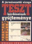 - A járművezetői vizsga TESZT-kérdéseinek gyűjteménye [antikvár]
