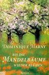 MARNY, DOMINIQUE - Bis die Mandelb�ume wieder bl�hen [antikv�r]