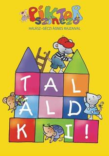 Hal�sz-G�czi �gnes - TAL�LD KI! - PIKTOR SZ�NEZ� -