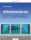 Martos Gábor - Műkereskedelem - Egy cápa ára  [eKönyv: pdf]