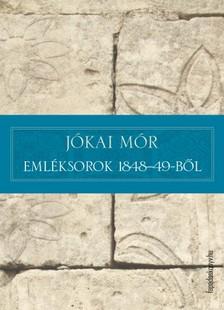 JÓKAI MÓR - Emléksorok 1848-49-ből [eKönyv: epub, mobi]