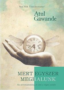 Atul Gawande - Mert egyszer meghalunk