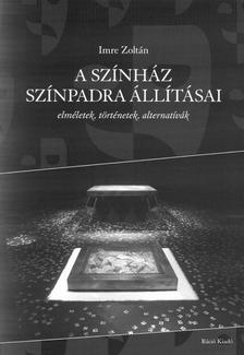 Imre Zoltán - A SZÍNHÁZ SZÍNPADRA ÁLLÍTÁSAI