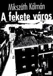 MIKSZ�TH K�LM�N - A fekete v�ros [eK�nyv: epub,  mobi]