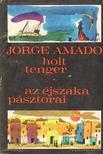 Jorge Amado - Holt tenger; Az �jszakai p�sztorai [antikv�r]