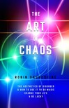 Sacredfire Robin - The Art of Chaos: The Aesthetics of Disorder and How to Use It to Do Magic,  Change Your Life and Be Lucky [eKönyv: epub,  mobi]