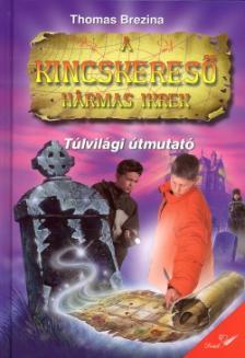 Brezina Thomas - T�LVIL�GI �TMUTAT� - A KINCSKERES� H�RMAS IKREK
