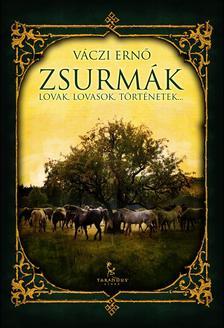 Váczi Ernő - Zsurmák - Lovak, lovasok, történetek...
