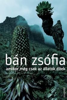 Bán Zsófia - Amikor még csak az állatok éltek [eKönyv: epub, mobi]