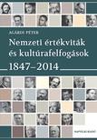 Agárdi Péter - Nemzeti értékviták és kultúrafelfogások 1847-2014