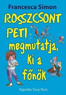 Francesca Simon - Rosszcsont Peti megmutatja, ki a főnök