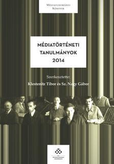 Klestenitz Tibor-Sz. Nagy G�bor (szerk.) - M�diat�rt�neti tanulm�nyok 2014