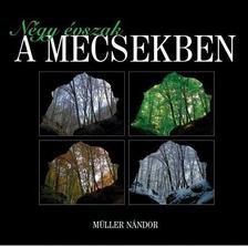 Müller Nándor - Négy évszak a Mecsekben
