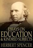 HERBERT SPENCER - Essays on Education and Kindred Subjects [eKönyv: epub,  mobi]