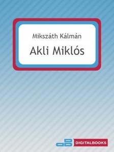 MIKSZ�TH K�LM�N - Akli Mikl�s [eK�nyv: epub, mobi]