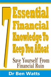 Watts Dr Ben - 7 Essential Financial Knowledge To Keep You Afloat - Save Yourself From Financial Ruin [eKönyv: epub,  mobi]