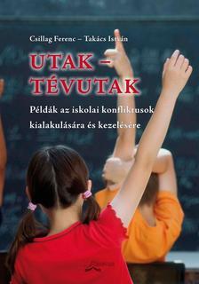 Csillag Ferenc - Takács István - Utak - tévutak (Példák az iskolai konfliktusok kialakulására és kezelésére)