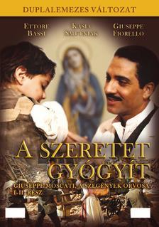 Giacomo Campiotti - SZERETET GY�GY�T - GIUSEPPE MOSCATI, A SZEG�NYEK ORVOSA I.-II.