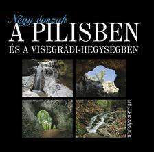 Müller Nándor - Négy évszak a Pilisben és a Visegrádi-hegységben