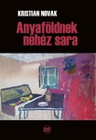 Kristian Novak - Anyaföldnek nehéz sara [eKönyv: pdf,  epub,  mobi]