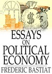 Fr�d�ric Bastiat - Essays on Political Economy [eK�nyv: epub,  mobi]