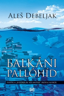 Aleš Debeljak - Balkáni pallóhíd [eKönyv: pdf, epub, mobi]