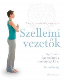 Teresa Moorey - Szellemi vezet�k - Spiritu�lis kapcsolatok a mindennapokban