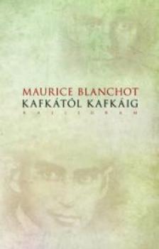 Maurice Blanchot - Kafkától Kafkáig