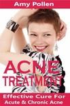 Pollen Amy - Acne Treatment - Effective Cure For Acute And Chronic Acne [eKönyv: epub,  mobi]