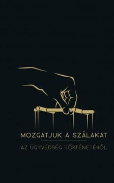 András dr. Berényi - Mozgatjuk a szálakat - Az ügyvédség történetéről [eKönyv: epub, mobi]