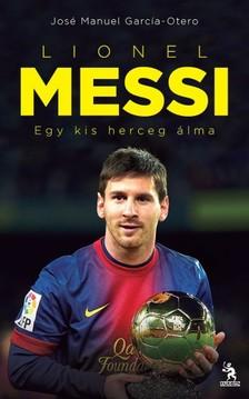 Jos� Manuel Garc�a-Otero - Messi - Egy kis herceg �lma  [eK�nyv: epub, mobi]