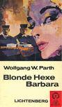PARTH, WOLFGANG W, - Blonde Hexe Barbara [antikv�r]