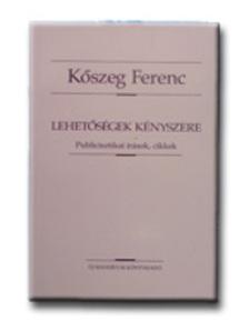 K�szeg Ferenc - Lehet�s�gek k�nyszere