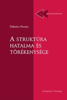 Odorics Ferenc - A strukt�ra hatalma �s t�r�kenys�ge